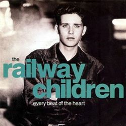 Railway Children Every Beat Of The Heart