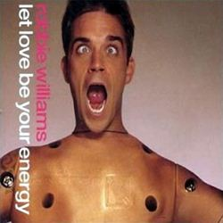 Robbie Williams Let Love Be Your Energy