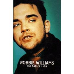 Robbie Williams Old Before I Die